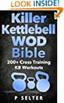 Killer Kettlebell WOD Bible: 200+ Cro...