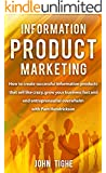 Information Product Marketing: How to create successful information products that sell like crazy, grow your business fast and end entrepreneurial overwhelm with Pam Hendrickson (English Edition)