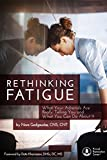 RETHINKING FATIGUE: What Your Adrenals Are Really Telling You And What You Can Do About It