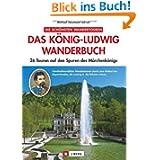 Das König-Ludwig Wanderbuch: 26 Touren auf den Spuren des Märchenkönigs