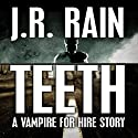 Teeth: A Vampire for Hire Story (       UNABRIDGED) by J.R. Rain Narrated by Eric Stuart