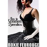 How to Summon a Succubus (Paranormal demon erotica)