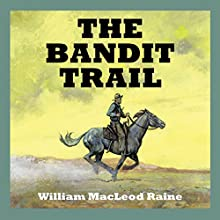 The Bandit Trail (       UNABRIDGED) by William MacLeod Raine Narrated by Jeff Harding