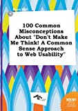 img - for 100 Common Misconceptions about Don't Make Me Think! a Common Sense Approach to Web Usability book / textbook / text book