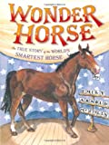 Wonder Horse: The True Story of the Worlds Smartest Horse