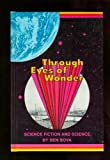 Through eyes of wonder;: Science fiction and science, (0201092069) by Bova, Ben