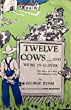 img - for Twelve Cows - and We're in Clover: The Story of a Man Who Bought a Farm book / textbook / text book