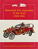 img - for Motorized Fire Apparatus of the West, 1900-1960 by Wayne Sorenson (1991-01-02) book / textbook / text book