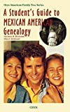 A Student's Guide to Mexican American Genealogy (Oryx American Family Tree Series)