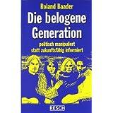 """Die belogene Generation: Politisch manipuliert statt zukunftsf�hig informiertvon """"Roland Baader"""""""