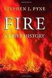 Fire: A Brief History (Weyerhaeuser Environmental Books)