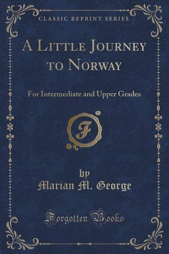 A Little Journey to Norway: For Intermediate and Upper Grades (Classic Reprint)
