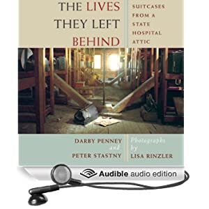 The Lives They Left Behind: Suitcases from a State Hospital Attic (Unabridged)