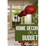 Home Decor on a Budget: Repurposing Tips and Decorating Ideas for Your Home ~ Heather Lane