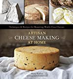 Mary Carlin Artisan Cheese Making at Home: Techniques & Recipes for Mastering World-Class Cheeses