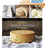 Artisan Cheese Making at Home: Techniques & Recipes for Mastering World-Class Cheeses by Mary Karlin and Ed Anderson