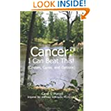 Cancer: I Can Beat This!  Causes Cures and Options
