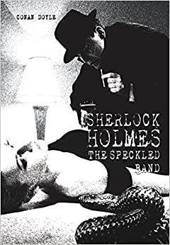 evil in sherlock holmes the speckled Why has sherlock holmes continued to captivate readers generation after generation, while other fictional detectives of the victorian period have been forgotten to investigate, professor john doyle's personal favourite among his holmes stories was 'the speckled band' a locked room mystery, its plot revolves around.