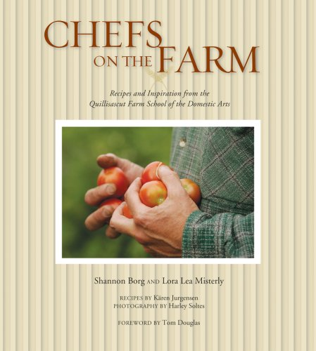 Chefs on the Farm: Recipes and Inspiration from the Quillisascut Farm School of the Domestic Arts by Shannon Borg, Lora Lea Misterly