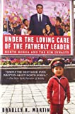 Under the Loving Care of the Fatherly Leader: North Korea and the Kim Dynasty (0312323220) by Bradley K. Martin