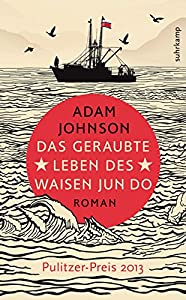 Jahnson, Adam: Das geraubte Leben des Waisen Jun Do