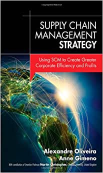Supply Chain Management Strategy: Using SCM To Create Greater Corporate Efficiency And Profits (FT Press Operations Management)