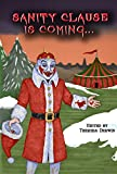 Sanity Clause is Coming...: A second twisted Christmas anthology