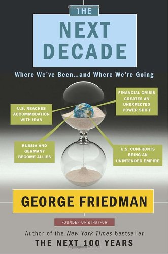 The Next Decade: Where We've Been . . . and Where We're Going: George Friedman: 9780385532945: Amazon.com: Books