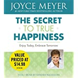 The Secret to True Happiness: Enjoy Today, Embrace Tomorrowby Joyce Meyer