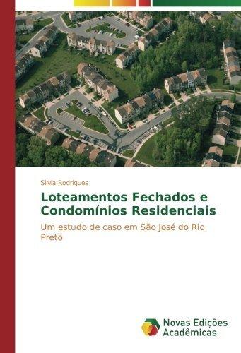Loteamentos Fechados e Condom??nios Residenciais: Um estudo de caso em S??o Jos?? do Rio Preto by Silvia Rodrigues (2015-10-07)