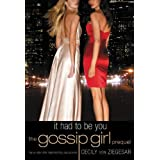 Gossip Girl: It Had to Be You: The Gossip Girl Prequel (Gossip Girl Novels) ~ Cecily von Ziegesar