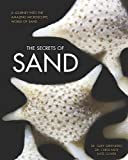 img - for The Secrets of Sand: A Journey into the Amazing Microscopic World of Sand book / textbook / text book