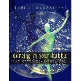 Dancing In Your Bubble ~ Teri J. Dluznieski M.Ed.