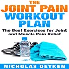 The Joint Pain Workout Plan: The Best Exercises for Joint and Muscle Pain Relief Hörbuch von Nicholas Oetken Gesprochen von:  Matyas J.