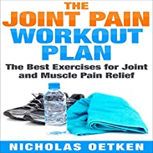 The Joint Pain Workout Plan: The Best Exercises for Joint and Muscle Pain Relief Audiobook by Nicholas Oetken Narrated by  Matyas J.