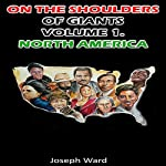 On the Shoulders of Giants, Volume 1: North America | Joseph Ward