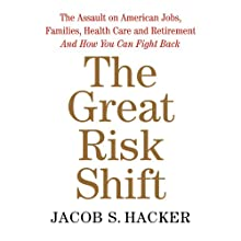 The Great Risk Shift: The Assault on American Jobs, Families, Health Care, and Retirement - and How You Can Fight Back Audiobook by Jacob S. Hacker Narrated by Jeremy Arthur