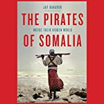 The Pirates of Somalia: Inside Their Hidden World | Jay Bahadur