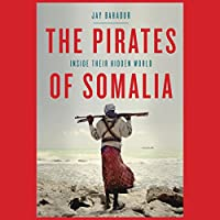 The Pirates of Somalia: Inside Their Hidden World (       UNABRIDGED) by Jay Bahadur Narrated by Sunil Malhotra
