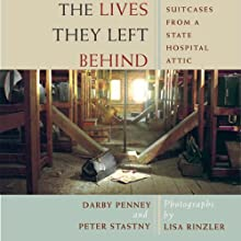 The Lives They Left Behind: Suitcases from a State Hospital Attic (       UNABRIDGED) by Darby Penney, Peter Stastny Narrated by Alex Paul