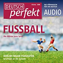 Deutsch perfekt Audio - Fußball. 6/2012 Audiobook by  div. Narrated by  div.