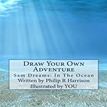 Draw Your Own Adventure - Sam Dreams: In the Ocean Audiobook by Philip R Harrison Narrated by June Angela