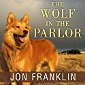 The Wolf in the Parlor: The Eternal Connection Between Humans and Dogs (       UNABRIDGED) by Jon Franklin Narrated by George K. Wilson