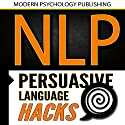 NLP: Persuasive Language Hacks: Instant Social Influence with Subliminal Thought Control and Neuro Linguistic Programming Audiobook by  Modern Psychology Publishing Narrated by Terry F. Self