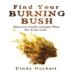 Find Your Burning Bush: Discover God's Plan for Your Unique Life | Cindy L Hochart