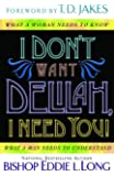 I Don't Want Delilah, I Need You!: What a Woman Needs to Know  What a Man Needs to Understand