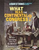 What Was the Continental Congress?: And Other Questions about the Declaration of Independence (Six Questions of American History)