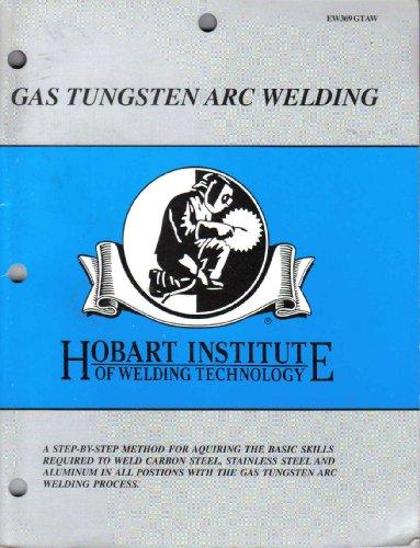 Gas Tungsten Arc Welding (Hobart Institute of Welding Technology) (Gas Tungsten Arc Welding compare prices)