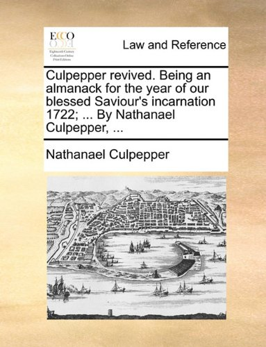 Culpepper revived. Being an almanack for the year of our blessed Saviour's incarnation 1722; ... By Nathanael Culpepper, ...