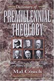 Dictionary of Premillennial Theology: A Practical Guide to the People, Viewpoints, and History of Prophetic Studies (0825423511) by Couch, Mal